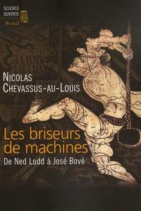 Nicolas Chevassus-au-Louis - Les briseurs de machines - De Ned Ludd à José Bové.