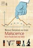 Nicolas Chevassus-au-Louis - Malscience - De la fraude dans les labos.