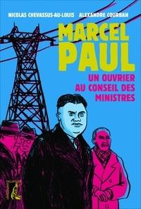 Nicolas Chevassus-au-Louis et Alexandre Courban - Marcel Paul - Un ouvrier au Conseil des ministres.