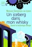 Nicolas Chevassus-au-Louis - Un iceberg dans mon whisky - Quand la technologie dérape.