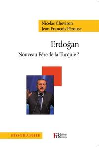 Nicolas Cheviron et Jean-François Pérouse - Erdogan - Nouveau père de la Turquie ?.