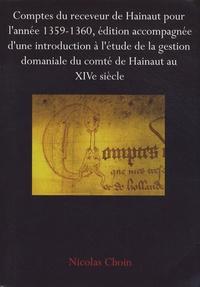 Nicolas Choin - Comptes du receveur de Hainaut pour l'année 1359-1360, édition accompagnée d'une introduction à l'étude de la gestion du compté domaniale du comté de Hainaut au XIVe siècle.
