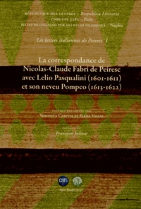 Nicolas-Claude Fabri de Peiresc - Les lettres italiennes de Peiresc - Volume 1, La correspondance de Nicolas-Claude Fabri de Peiresc avec Lelio Pasqualini (1601-1611) et son neveu Pompeo (1613-1622).