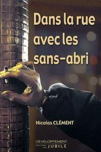 Nicolas Clément - Dans la rue avec les sans-abri.