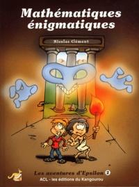 Nicolas Clément - Les aventures d'Epsilon - Tome 2, Mathématiques énigmatiques.