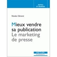 Nicolas Clément - Mieux vendre sa publication - Le marketing de presse.
