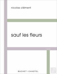 Nicolas Clément - Sauf les fleurs.