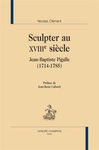 Nicolas Clément - Sculpter au XVIIIe siècle - Jean-Baptiste Pigalle (1714-1785).