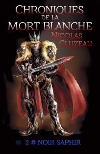 Nicolas Cluzeau - Chroniques de la mort blanche Tome 2 : Noir saphir.