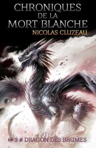 Nicolas Cluzeau - Chroniques de la mort blanche Tome 3 : Dragon des brumes.