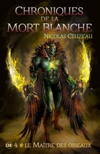 Nicolas Cluzeau - Chroniques de la mort blanche Tome 4 : Le Maître des oiseaux.