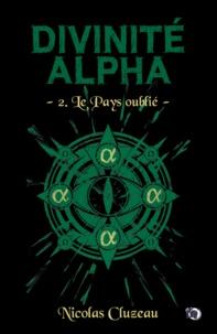 Nicolas Cluzeau - Divinité Alpha Tome 2 : Le pays oublié.