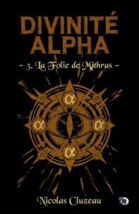 Nicolas Cluzeau - Divinité Alpha Tome 3 : La folie de Mithras.