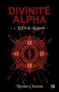 Nicolas Cluzeau - L'Oeil de Repseth - Divinité Alpha Tome 1.