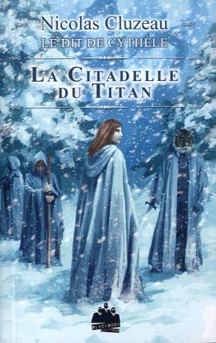 Nicolas Cluzeau - Le Dit de Cythèle Tome 3 : La Citadelle du Titan.