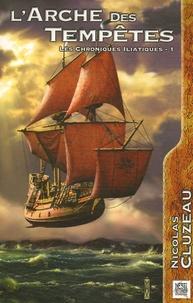 Nicolas Cluzeau - Les chroniques iliatiques Tome 1 : L'arche des tempêtes.