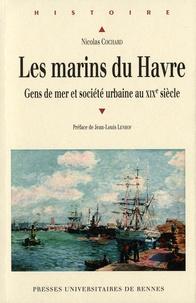 Nicolas Cochard - Les marins du Havre - Gens de mer et société urbaine au XIXe siècle.