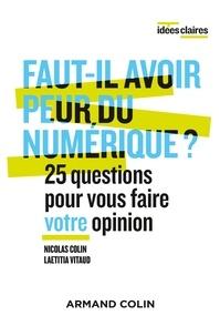 Nicolas Colin et Laëtitia Vitaud - Faut-il avoir peur du numérique ? - 25 questions pour vous faire votre opinion.