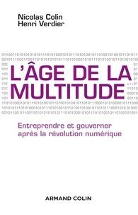 Nicolas Colin et Henri Verdier - L'âge de la multitude - 2e éd. - Entreprendre et gouverner après la révolution numérique.