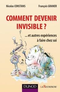 Nicolas Constans et François Graner - Comment devenir invisible ? - Et autres expériences à faire chez soi.