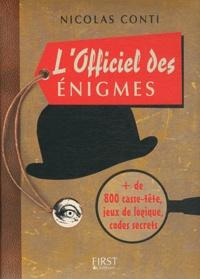 Nicolas Conti - L'Officiel des énigmes - Jeux d'esprit et de logique, mystères à résoudre... + 800 casse-tête pour exciter vos neurones !.