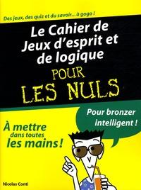 Nicolas Conti - Le Cahier de Jeux d'esprit et de logique pour les Nuls.