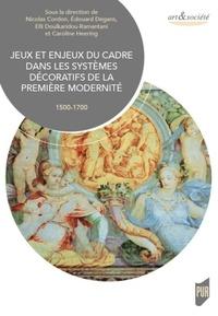 Nicolas Cordon et Edouard Degans - Jeux et enjeux du cadre dans les systèmes décoratifs de la première modernité (1500-1700).