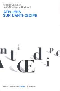 Nicolas Cornibert et Jean-Christophe Goddard - Ateliers sur l'Anti-Oedipe.