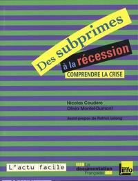 Nicolas Couderc et Olivia Montel-Dumont - Des subprimes à la récession - Comprendre la crise.
