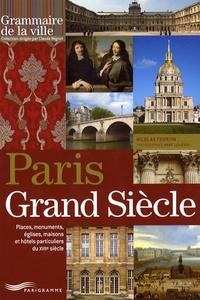 Nicolas Courtin - Paris Grand Siècle - Places, monuments, églises, maisons et hôtels particuliers du XVIIe siècle.
