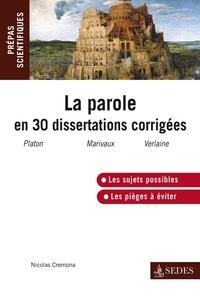 Nicolas Cremona - La parole en 30 dissertations corrigées - Prépas scientifiques 2012-2013.