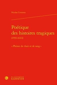 """Nicolas Cremona - Poétique des histoires tragiques (1559-1644) - """"Pleines de chair et de sang""""."""