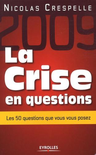 Nicolas Crespelle - La crise en questions - Les 50 Questions que vous vous posez.