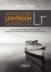 Apprendre Lightroom Classic CC Lr- Découvrez comment gérer votre lux de travail, organiser votre bibliothèque, retoucher et partager vos photos - Nicolas Croce |