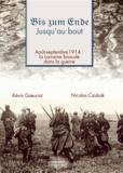 Nicolas Czubak et Kévin Goeuriot - Bis zum Ende... jusqu'au bout - Août-septembre 1914 : la Lorraine bascule dans la guerre.