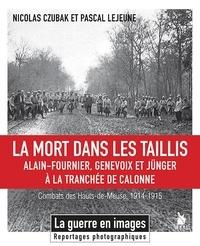 Nicolas Czubak et Pascal Lejeune - La mort dans les taillis - Alain-Fournier, Genevoix et Jünger à la tranchée de Calonne - Combats des hauts de Meuse, 1914-1915.
