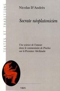 Nicolas D'Andrès - Socrate néoplatonicien - Une science de l'amour dans le commentaire de Proclus sur le Premier Alcibiade.