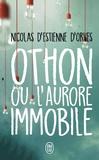Nicolas d' Estienne d'Orves - Othon ou l'aurore immobile.