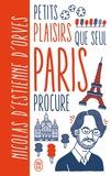 Nicolas d' Estienne d'Orves - Petits plaisirs que seul Paris procure.