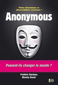 Nicolas Danet et Frédéric Bardeau - Anonymous - Peuvent-ils changer le monde ?.