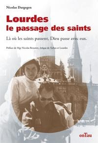 Nicolas Dargegen - Lourdes, le passage des saints - Là où les saints passent, Dieu passe avec eux.