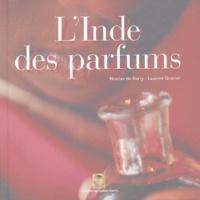 Nicolas de Barry et Laurent Granier - L'Inde des parfums.