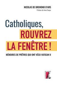 Nicolas de Bremond d'Ars - Catholiques, rouvrez la fenêtre ! - Mémoires de prêtres qui ont vécu le concile Vatican II.