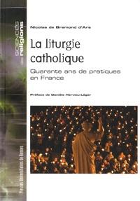 Nicolas de Bremond d'Ars - La liturgie catholique - Quarante ans de pratiques en France.