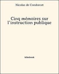 Nicolas de Condorcet - Cinq mémoires sur l'instruction publique.