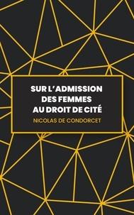 Nicolas de Condorcet - Sur l'admission des femmes au droit de cité.