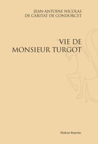 Nicolas de Condorcet - Vie de Monsieur Turgot - Réimpression de l'édition de Londres, 1786.