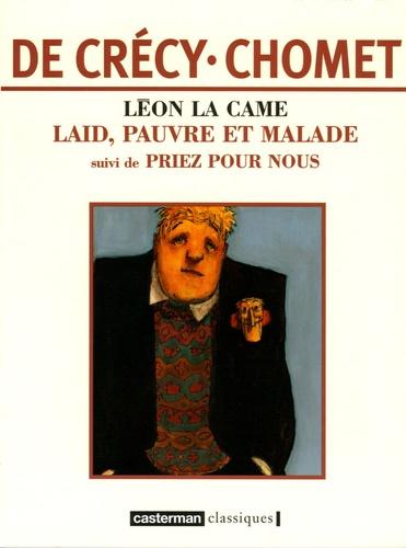 Nicolas de Crécy et Sylvain Chomet - Léon la Came  : Laid, pauvre et malade suivi de Priez pour nous.