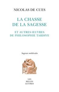 Nicolas de Cues - La chasse de la sagesse et autres oeuvres de philosophie tardive.