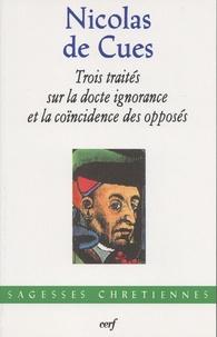 Nicolas de Cues - Trois traités sur la docte ignorance et la coïncidence des opposés.